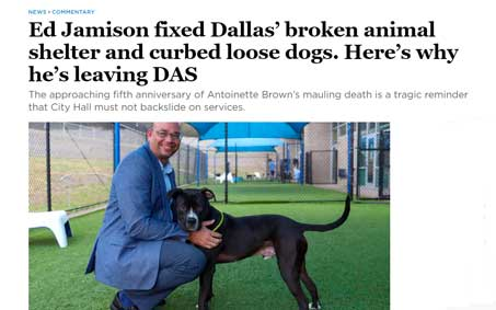Newsroom | Ed Jamison fixed Dallas' broken animal shelter and curbed loose dogs. Here's why he's leaving DAS | Operation Kindness North Texas No-Kill Animal Shelter